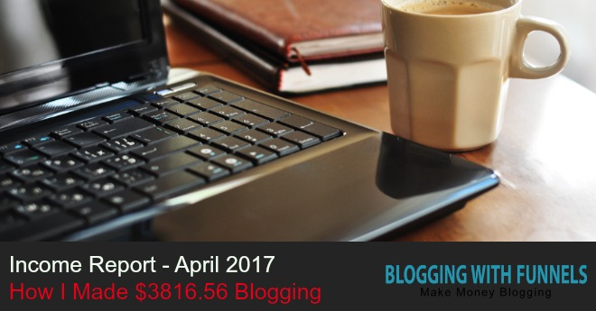 Blog Income Report April 2017 – How I Made $3816.56 Blogging