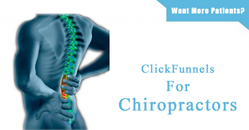 ClickFunnels For Chiropractors – 5 Reasons Why Chiropractors Are Using ClickFunnels To Grow Their Practice