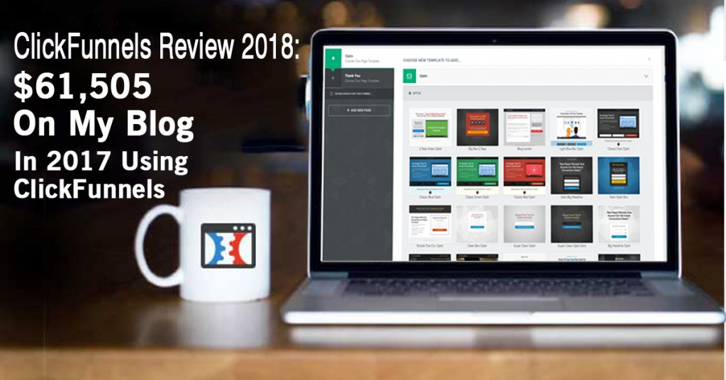 ClickFunnels Review 2018 – $95,098 On My Blog In 2017 Using ClickFunnels
