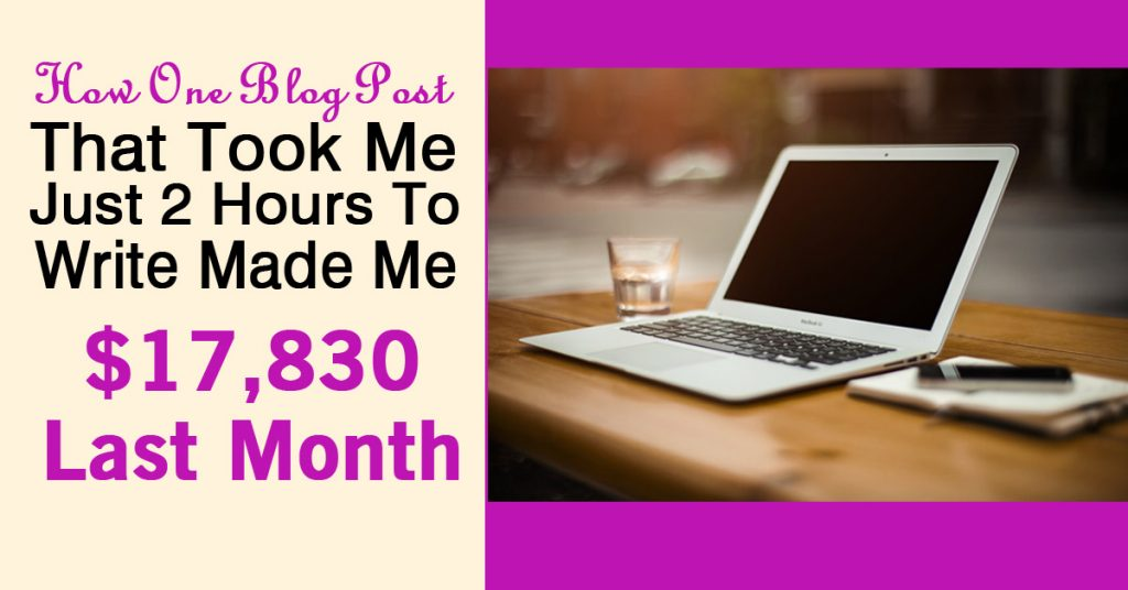 How One Blog Post That Took Me Just 2 Hours To Write Made Me $17,830 Last Month