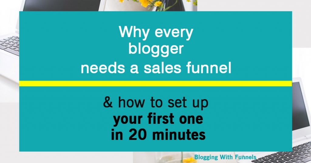 Why every blogger needs a sales funnel & how to set up your first one in 20 minutes