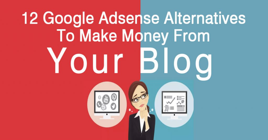 12 Google Adsense Alternatives To Make Money From Your Blog