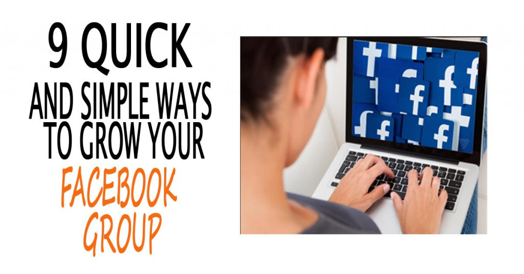 9 Quick and Easy Ways to Get More People In Your Facebook Group