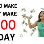 How To Make $100 Quickly and Easily (You Can Even Make $100 per day)