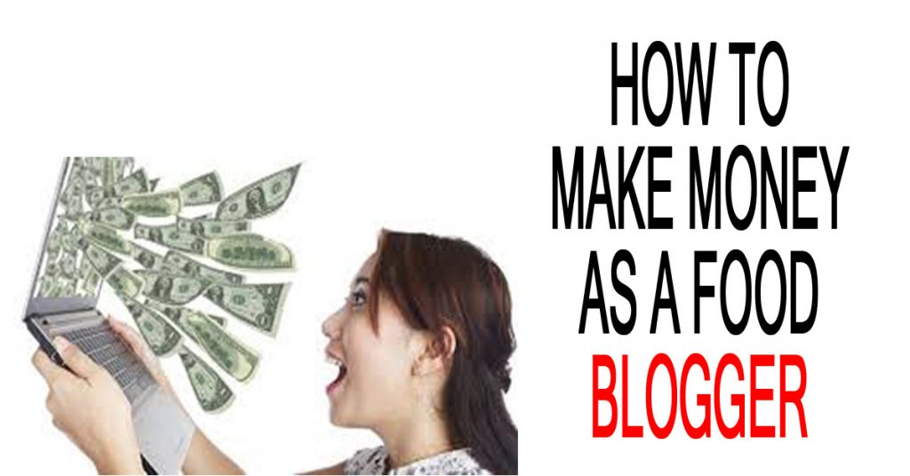 How To Make Money As A Food Blogger