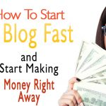 How To Start A Blog Fast and Start Making Money Right Away