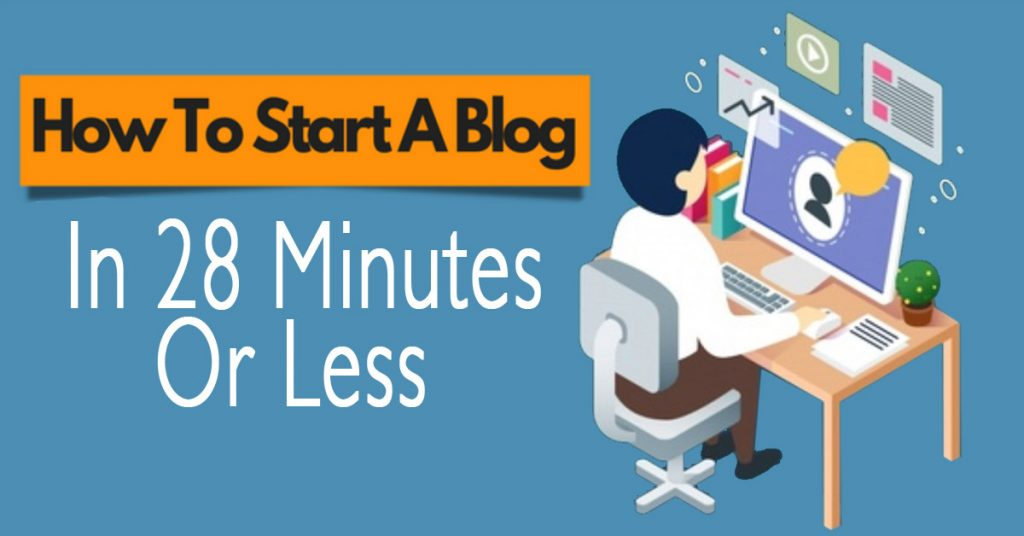 How To Start A Blog In 28 Minutes Or Less