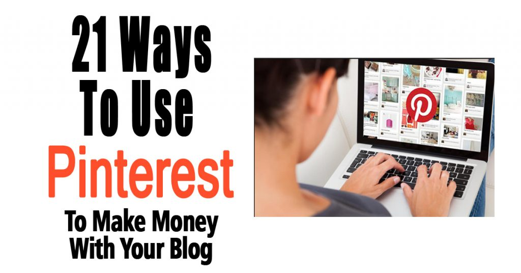 21 Ways To Use Pinterest To Make Money With Your Blog