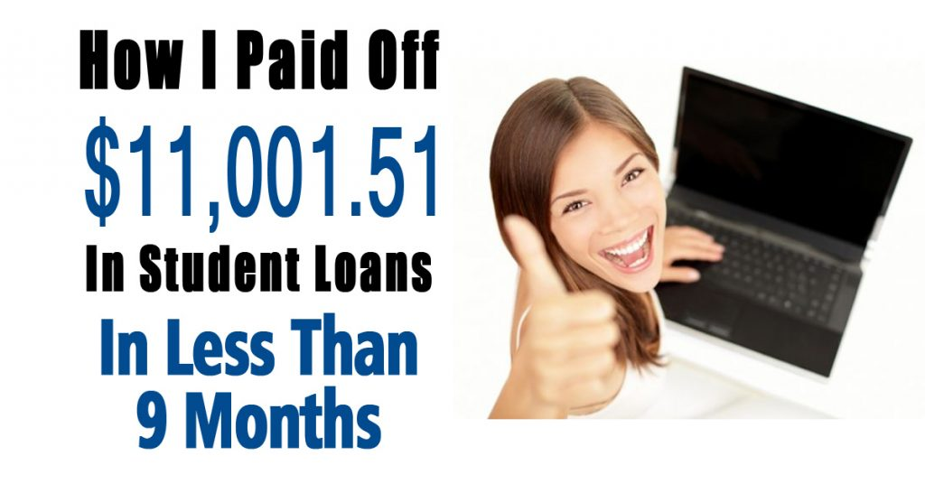 How I Paid Off $11,001.51 In Student Loans In Less Than 9 Months