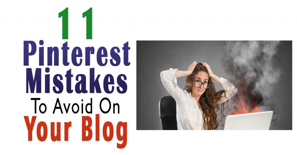 11 Pinterest Mistakes To Avoid On Your Blog