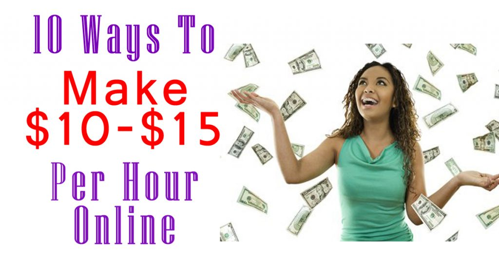 10 Ways To Make $10-$15 Per Hour Online