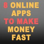 8 Online Apps to Make Money Fast