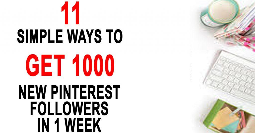 11 Simple Ways To Get 1000 New Pinterest Followers In 1 Week