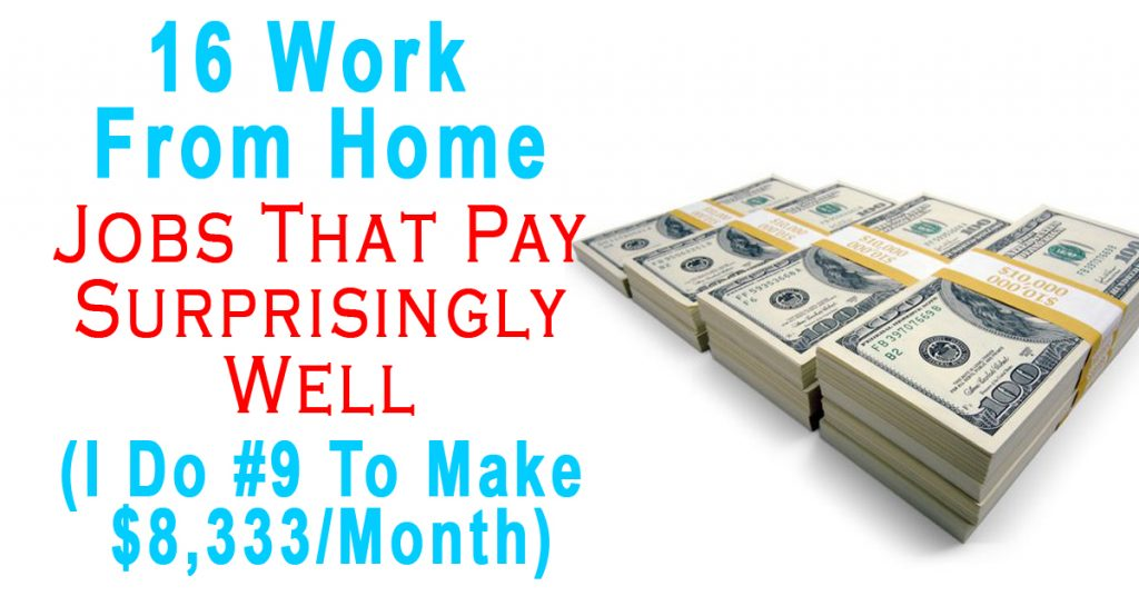 16 Work From Home Jobs That Pay Surprisingly Well (I Do #9 To Make $8,333/Month)