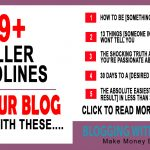 99 (KILLER) Blog Headlines To 10X Your Blog Traffic